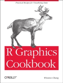 R Graphics Cookbook : Practical Recipes for Visualizing Data, Paperback Book