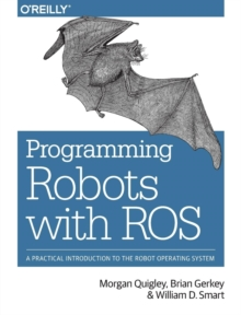 Programming Robots with ROS : A Practical Introduction to the Robot Operating System, Paperback Book