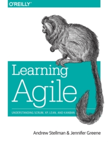 Learning Agile : Understanding Scrum, XP, Lean, and Kanban, Paperback Book