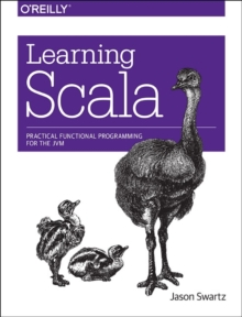 Learning Scala : Practical Functional Programming for the JVM, Paperback Book