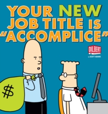 "Your New Job Title Is ""Accomplice"" : A Dilbert Book, Paperback Book"