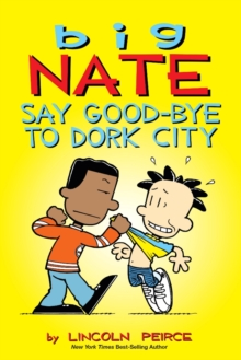 Big Nate: Say Good-bye to Dork City, Paperback Book