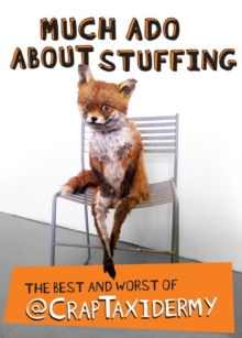 Much Ado About Stuffing : The Best and Worst of @Craptxidermy, Paperback Book