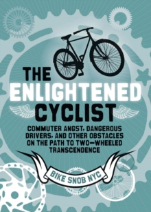 The Enlightened Cyclist : Finding the Path to Two-wheeled Transcendence, Hardback Book