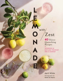 Lemonade with Zest : 40 Thirst-Quenching Recipes, Hardback Book