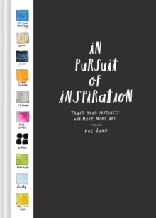 In Pursuit of Inspiration : Trust Your Instincts and Make More Art, Hardback Book