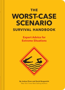 The NEW Worst-Case Scenario Survival Handbook : Expert Advice for Extreme Situations