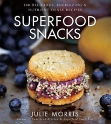 Superfood Snacks : 100 Delicious, Energizing & Nutrient-Dense Recipes, Hardback Book