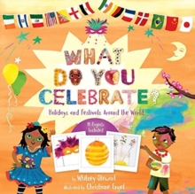 What Do You Celebrate? : Exploring the World Through Holidays, Hardback Book