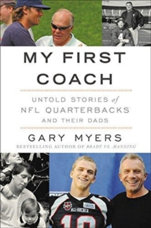 My First Coach : Inspiring Stories of NFL Quarterbacks and Their Dads, Paperback / softback Book