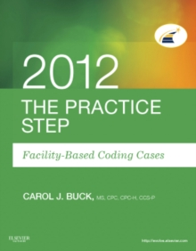 The Practice Step: Facility-Based Coding Cases, 2012 Edition, Paperback / softback Book