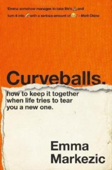 Curveballs: How to Keep it Together When Life Tries to Tear You a New One, Paperback / softback Book