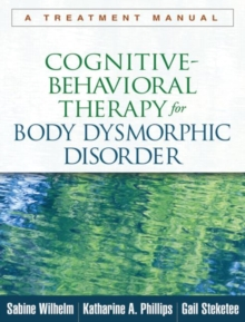 Cognitive-Behavioral Therapy for Body Dysmorphic Disorder : A Treatment Manual, Paperback / softback Book