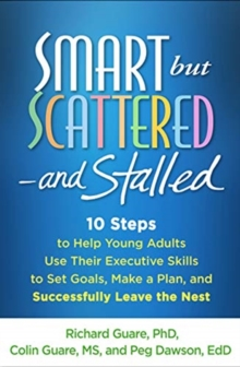 Smart but Scattered--and Stalled : 10 Steps to Help Young Adults Use Their Executive Skills to Set Goals, Make a Plan, and Successfully Leave the Nest, Paperback / softback Book