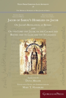 Jacob of Sarug's Homilies : On Jacob's Revelation at Bethel and on our Lord and Jacob, on the Church and Rachel and on Leah and the Synagogue