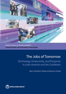The jobs of tomorrow : technology, productivity, and prosperity in Latin America and the Caribbean, Paperback / softback Book