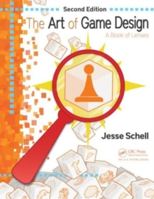 The Art of Game Design : A Book of Lenses, Paperback Book