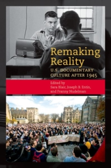 Remaking Reality : U.S. Documentary Culture since 1945, Paperback / softback Book