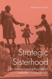 Strategic Sisterhood : The National Council of Negro Women in the Black Freedom Struggle, Paperback / softback Book
