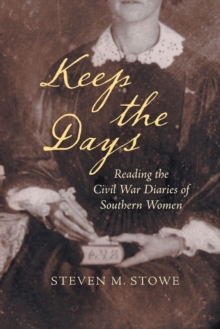 Keep the Days : Reading the Civil War Diaries of Southern Women, Paperback / softback Book