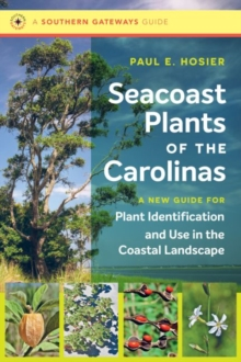 Seacoast Plants of the Carolinas : A New Guide for Plant Identification and Use in the Coastal Landscape, Paperback / softback Book