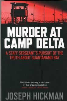 Murder at Camp Delta : A Staff Sergeant's Pursuit of the Truth about Guantanamo Bay, Paperback Book