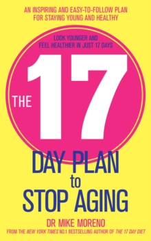 The 17 Day Plan to Stop Aging : A Step by Step Guide to Living 100 Happy, Healthy Years, Paperback Book