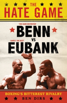 The Hate Game : Benn, Eubank and British Boxing's Bitterest Rivalry, Hardback Book