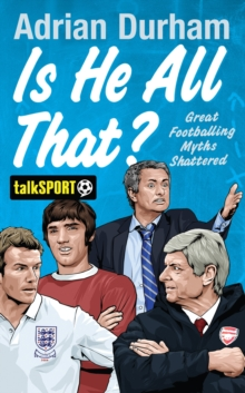Is He All That? : Great Footballing Myths Shattered, Hardback Book