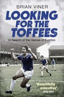 Looking for the Toffees : In Search of the Heroes of Everton, Paperback Book