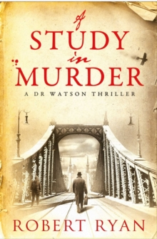 A Study in Murder : A Doctor Watson Thriller, Paperback Book
