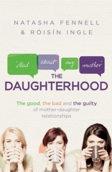 The Daughterhood : The good, the bad and the guilty of mother-daughter relationships, Paperback Book