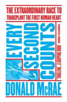Every Second Counts : The Extraordinary Race to Transplant the First Human Heart, Paperback / softback Book