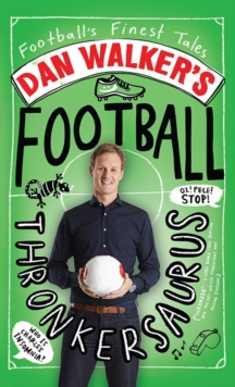 Dan Walker's Football Thronkersaurus : Football's Finest Tales, Hardback Book