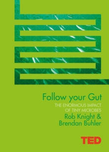 Follow Your Gut : How the Bacteria in Your Stomach Steer Your Health, Mood and More, Hardback Book