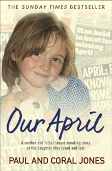 Our April : A mother and father's heart-breaking story of the daughter they loved and lost, Paperback Book
