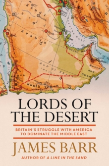 Lords of the Desert : Britain's Struggle with America to Dominate the Middle East, Paperback / softback Book