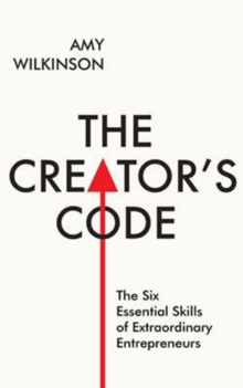 The Creator's Code : The Six Essential Skills of Extraordinary Entrepreneurs, Hardback Book