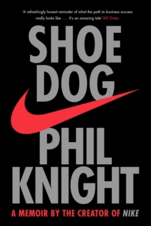 Shoe Dog : A Memoir by the Creator of NIKE, Paperback / softback Book