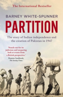 Partition : The story of Indian independence and the creation of Pakistan in 1947, Paperback Book