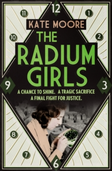 The Radium Girls : They Paid with Their Lives. Their Final Fight Was for Justice., Hardback Book