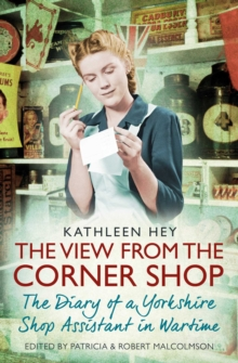 The View From the Corner Shop : The Diary of a Yorkshire Shop Assistant in Wartime, Paperback Book