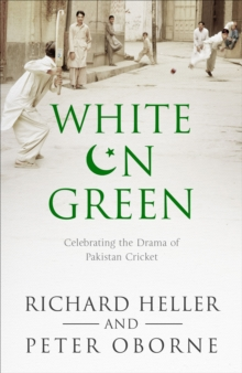 White on Green : A Portrait of Pakistan Cricket, Hardback Book