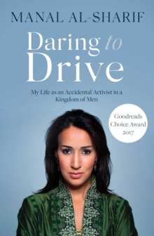 Daring to Drive : A gripping account of one woman's home-grown courage that will speak to the fighter in all of us, Paperback Book
