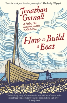 How To Build A Boat : A Father, his Daughter, and the Unsailed Sea, Paperback / softback Book