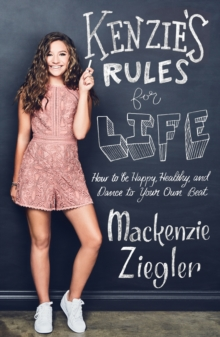 Kenzie's Rules For Life : How to be Healthy, Happy and Dance to your own Beat, Hardback Book