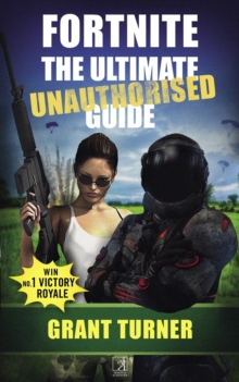 Fortnite: The Ultimate Unauthorised Guide, Paperback Book