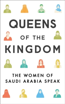 Queens of the Kingdom : The Women of Saudi Arabia Speak, Paperback / softback Book
