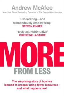 More From Less : The surprising story of how we learned to prosper using fewer resources - and what happens next, Hardback Book