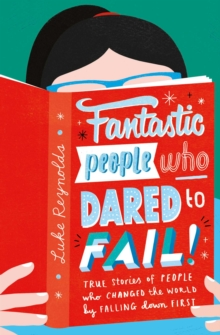 Fantastic People Who Dared to Fail : True stories of people who changed the world by falling down first, Paperback / softback Book